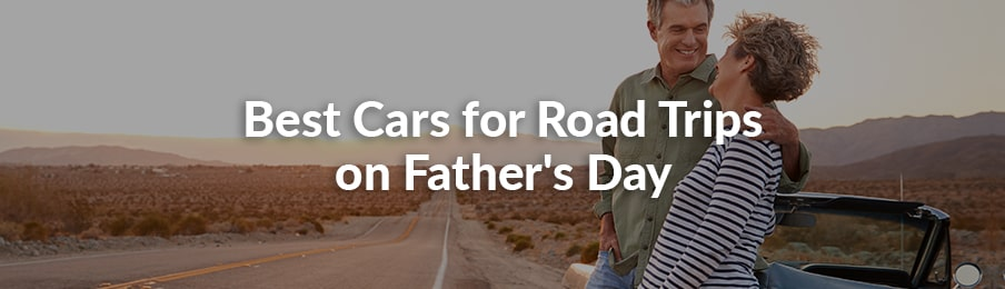 best cars for road trips on father's day