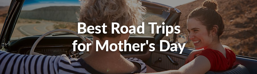 best road trips for mother's day