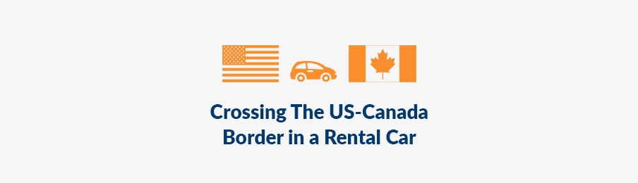 Crossing the US to Canada border in a rental car banner
