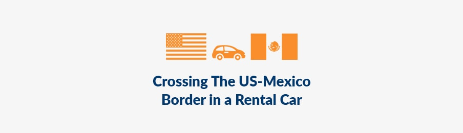 Crossing the US to Mexico border in a rental car banner