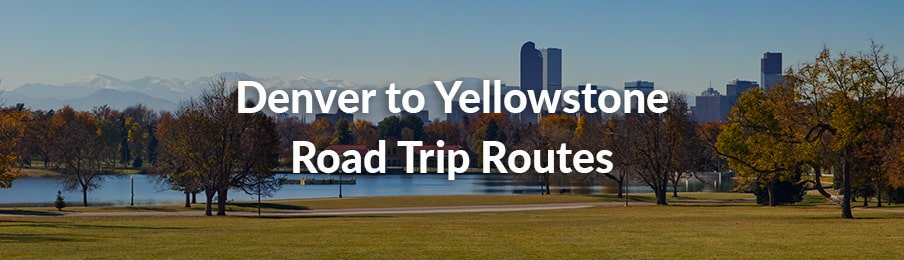 Denver to Yellowstone Road Trip Routes