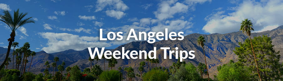 Los Angeles Weekend Trips Guide
